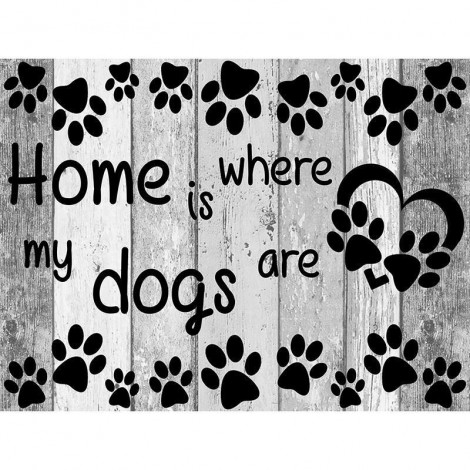 2019 New Hot Sale Black And White Letters Home Is My Dogs Are 5d Diy Diamond Painting Cross Stitch Kits